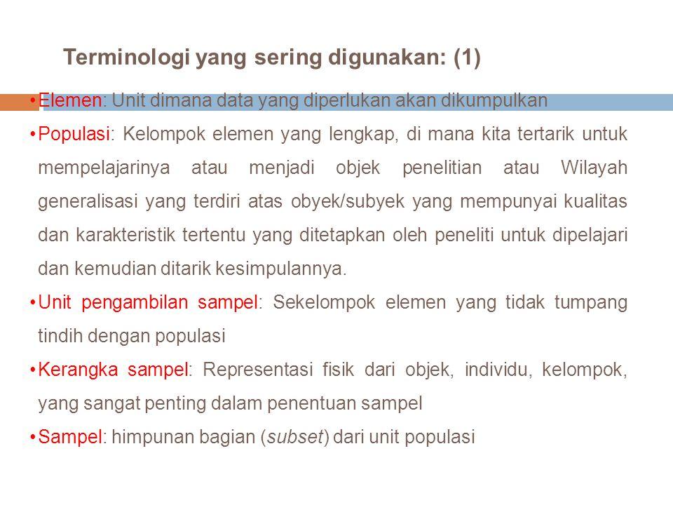 Terminologi yang sering digunakan: (1) Elemen: Unit dimana data yang diperlukan akan dikumpulkan Populasi: Kelompok elemen yang lengkap, di mana kita