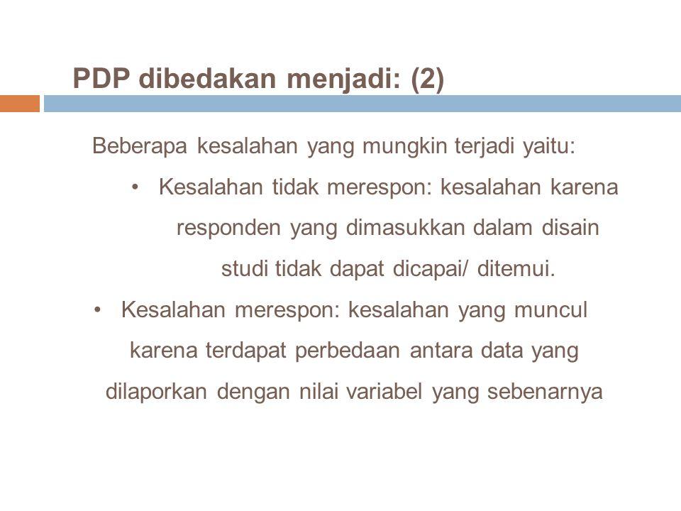 PDP dibedakan menjadi: (2) Beberapa kesalahan yang mungkin terjadi yaitu: Kesalahan tidak merespon: kesalahan karena responden yang dimasukkan dalam d