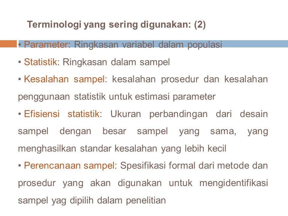 Terminologi yang sering digunakan: (2) Parameter: Ringkasan variabel dalam populasi Statistik: Ringkasan dalam sampel Kesalahan sampel: kesalahan pros