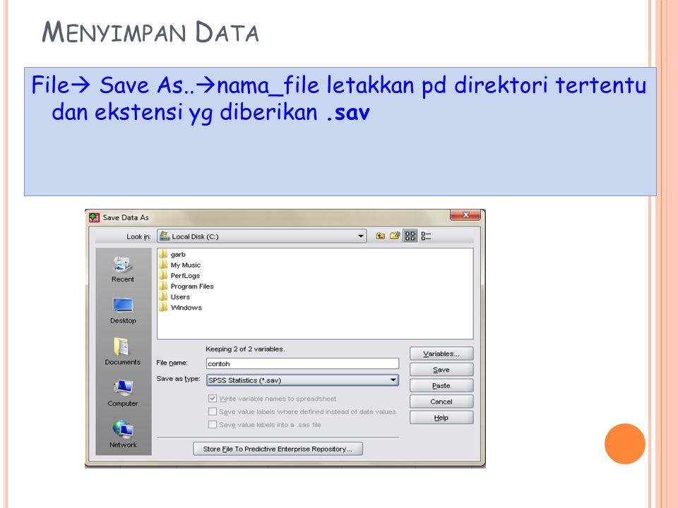 M ENYIMPAN D ATA File  Save As..  nama_file letakkan pd direktori tertentu dan ekstensi yg diberikan.sav