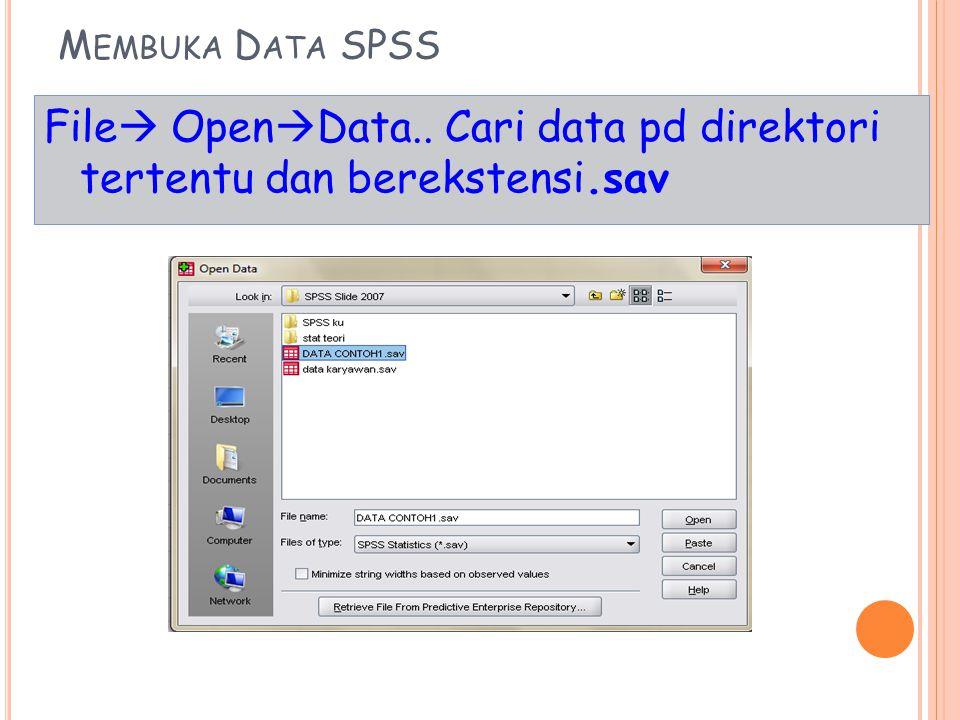 M EMBUKA D ATA SPSS File  Open  Data.. Cari data pd direktori tertentu dan berekstensi.sav