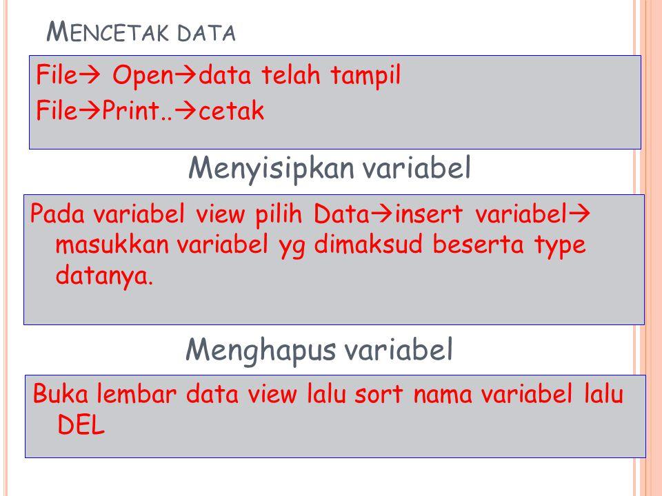 M ENCETAK DATA File  Open  data telah tampil File  Print..  cetak Menyisipkan variabel Pada variabel view pilih Data  insert variabel  masukkan
