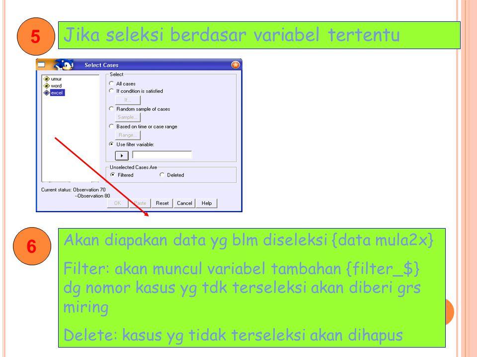 5 Jika seleksi berdasar variabel tertentu 6 Akan diapakan data yg blm diseleksi {data mula2x} Filter: akan muncul variabel tambahan {filter_$} dg nomo