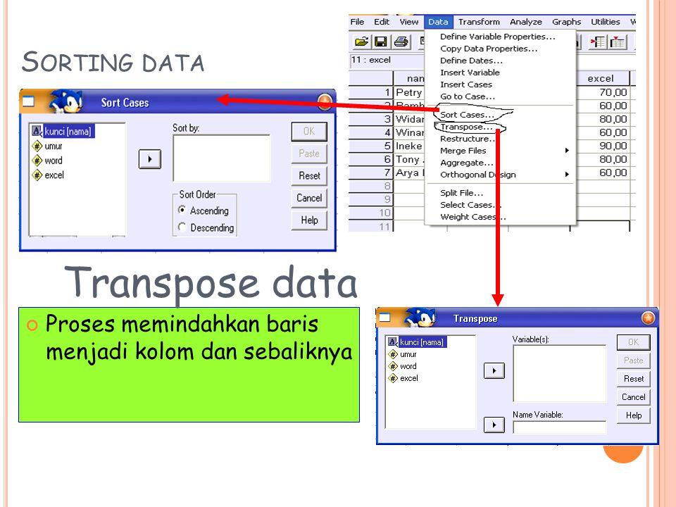 S ORTING DATA Proses memindahkan baris menjadi kolom dan sebaliknya Transpose data