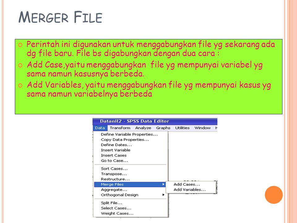 M ERGER F ILE Perintah ini digunakan untuk menggabungkan file yg sekarang ada dg file baru. File bs digabungkan dengan dua cara : Add Case,yaitu mengg