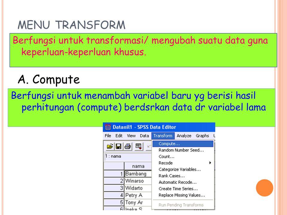 MENU TRANSFORM Berfungsi untuk transformasi/ mengubah suatu data guna keperluan-keperluan khusus.