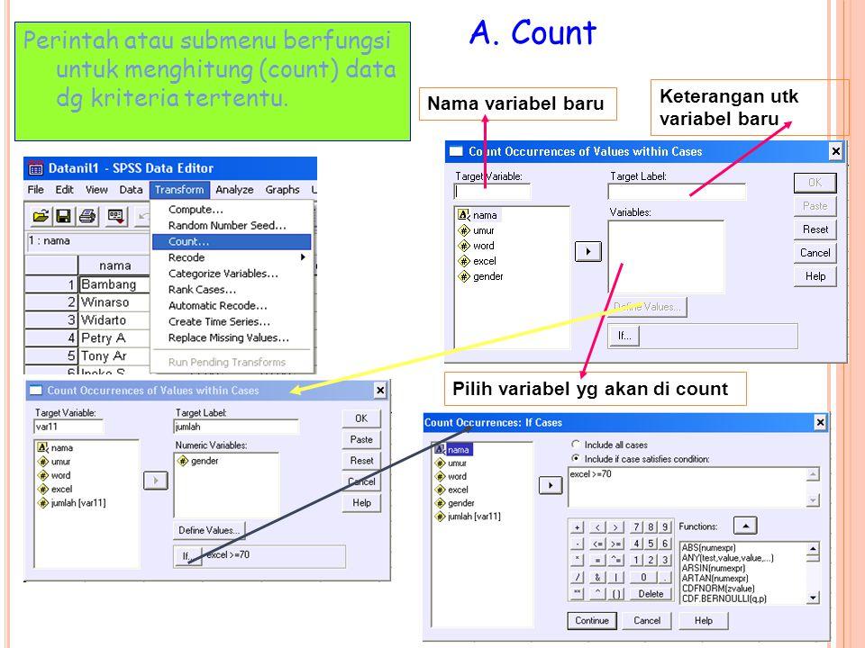 A. Count Perintah atau submenu berfungsi untuk menghitung (count) data dg kriteria tertentu. Nama variabel baru Keterangan utk variabel baru Pilih var