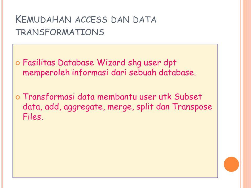 K EMUDAHAN ACCESS DAN DATA TRANSFORMATIONS Fasilitas Database Wizard shg user dpt memperoleh informasi dari sebuah database. Transformasi data membant