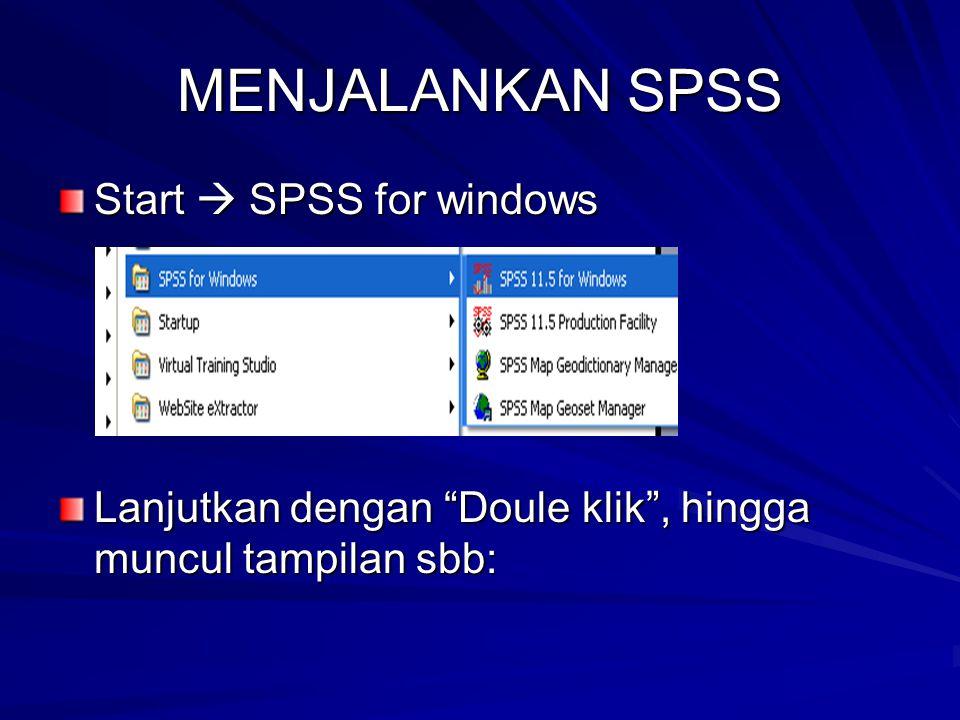 """MENJALANKAN SPSS Start  SPSS for windows Lanjutkan dengan """"Doule klik"""", hingga muncul tampilan sbb:"""