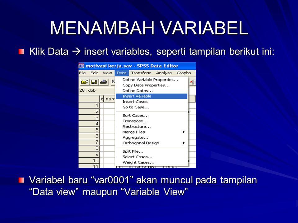 """MENAMBAH VARIABEL Klik Data  insert variables, seperti tampilan berikut ini: Variabel baru """"var0001"""" akan muncul pada tampilan """"Data view"""" maupun """"Va"""