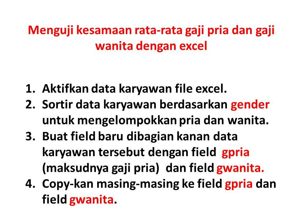 Menguji kesamaan rata-rata gaji pria dan gaji wanita dengan excel 1.Aktifkan data karyawan file excel. 2.Sortir data karyawan berdasarkan gender untuk