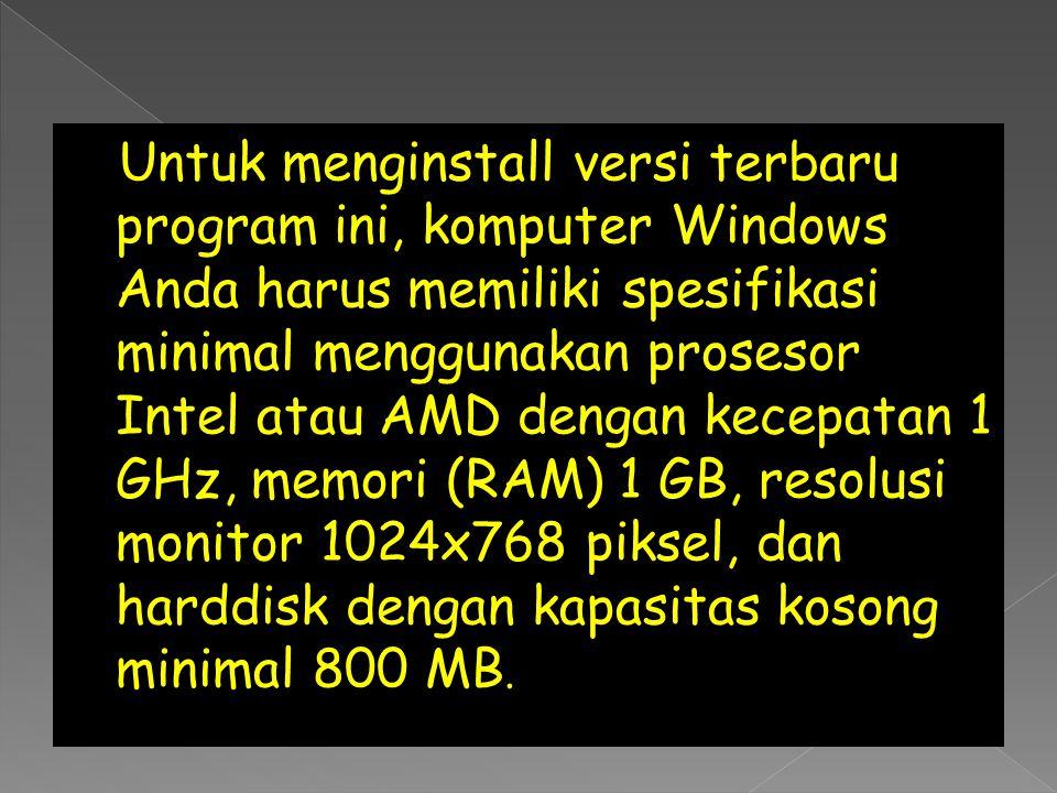 Untuk menginstall versi terbaru program ini, komputer Windows Anda harus memiliki spesifikasi minimal menggunakan prosesor Intel atau AMD dengan kecepatan 1 GHz, memori (RAM) 1 GB, resolusi monitor 1024x768 piksel, dan harddisk dengan kapasitas kosong minimal 800 MB.