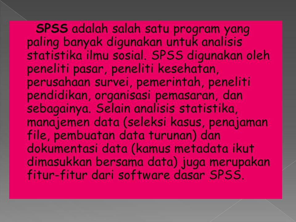 SPSS adalah salah satu program yang paling banyak digunakan untuk analisis statistika ilmu sosial. SPSS digunakan oleh peneliti pasar, peneliti keseha