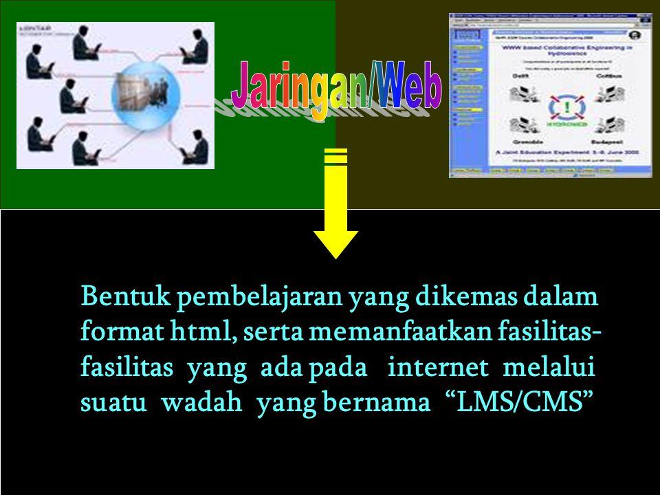 "Bentuk pembelajaran yang dikemas dalam format html, serta memanfaatkan fasilitas- fasilitas yang ada pada internet melalui suatu wadah yang bernama ""L"