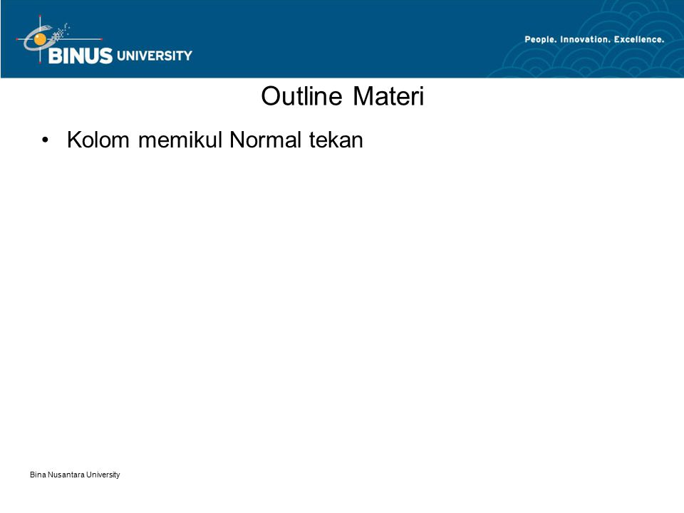 Bina Nusantara University Outline Materi Kolom memikul Normal tekan