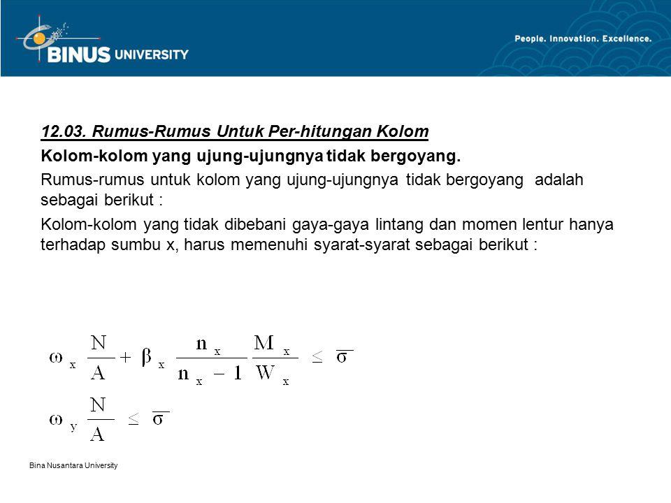Bina Nusantara University 12.03. Rumus-Rumus Untuk Per-hitungan Kolom Kolom-kolom yang ujung-ujungnya tidak bergoyang. Rumus-rumus untuk kolom yang uj