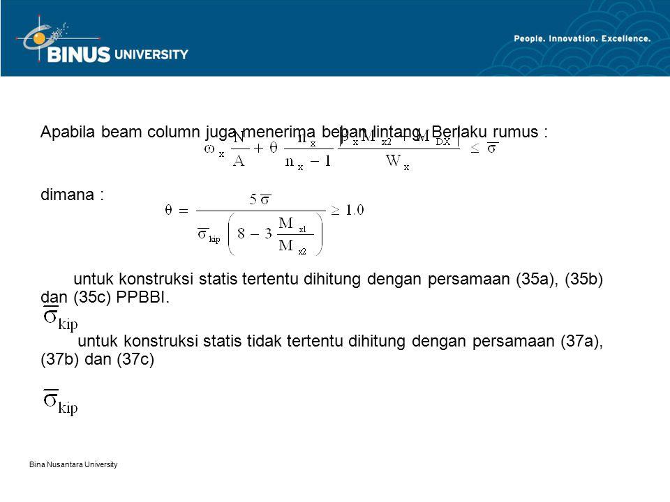 Bina Nusantara University Apabila beam column juga menerima beban lintang. Berlaku rumus : dimana : untuk konstruksi statis tertentu dihitung dengan p