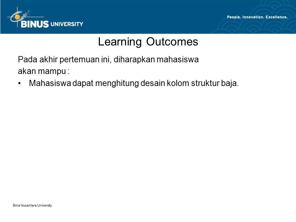 Bina Nusantara University Learning Outcomes Pada akhir pertemuan ini, diharapkan mahasiswa akan mampu : Mahasiswa dapat menghitung desain kolom strukt