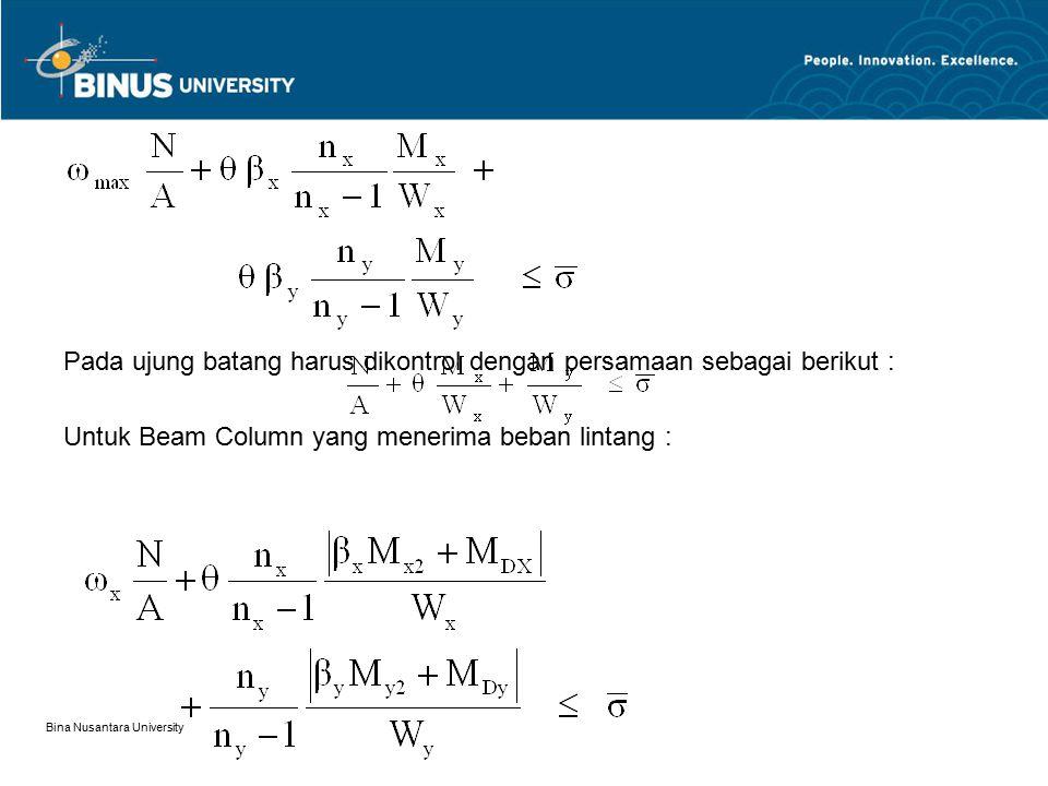 Bina Nusantara University Pada ujung batang harus dikontrol dengan persamaan sebagai berikut : Untuk Beam Column yang menerima beban lintang :