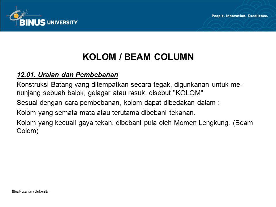 Bina Nusantara University KOLOM / BEAM COLUMN 12.01. Uraian dan Pembebanan Konstruksi Batang yang ditempatkan secara tegak, digunkanan untuk me- nunja