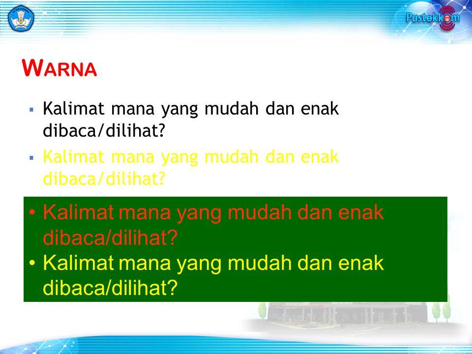  Kalimat mana yang mudah dan enak dibaca/dilihat? Kalimat mana yang mudah dan enak dibaca/dilihat? W ARNA