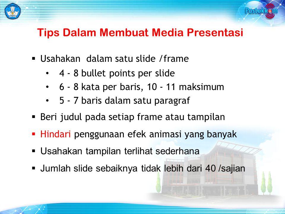 Tips Dalam Membuat Media Presentasi  Usahakan dalam satu slide /frame 4 - 8 bullet points per slide 6 - 8 kata per baris, 10 - 11 maksimum 5 - 7 bari
