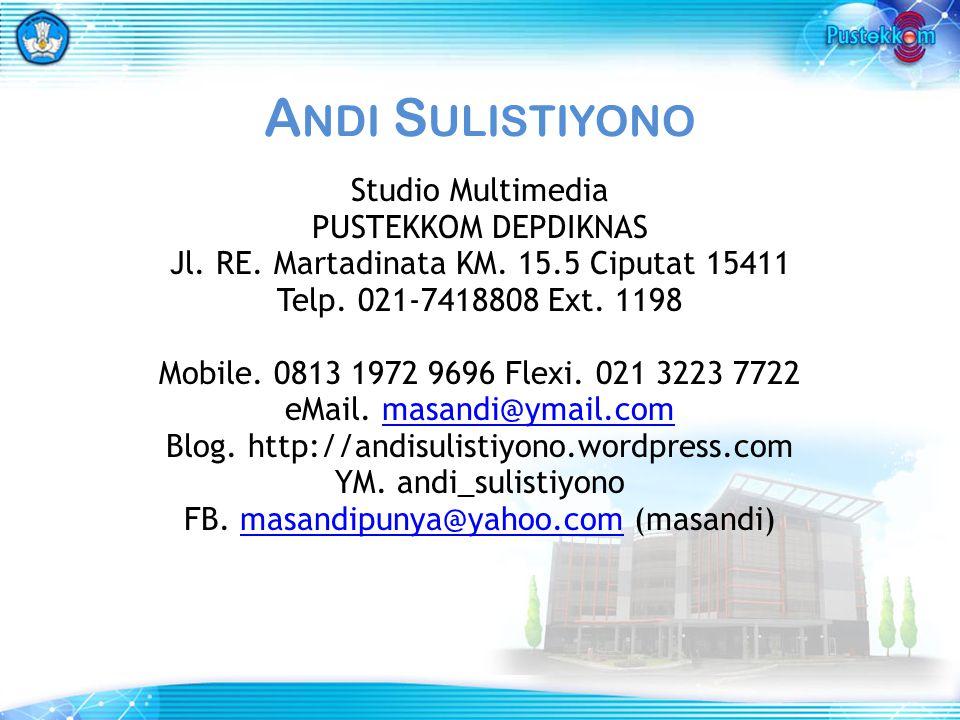 A NDI S ULISTIYONO Studio Multimedia PUSTEKKOM DEPDIKNAS Jl. RE. Martadinata KM. 15.5 Ciputat 15411 Telp. 021-7418808 Ext. 1198 Mobile. 0813 1972 9696