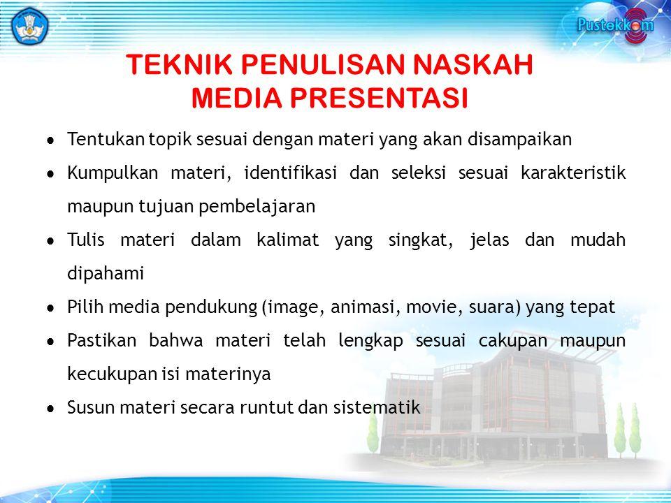 TEKNIK PENULISAN NASKAH MEDIA PRESENTASI  Tentukan topik sesuai dengan materi yang akan disampaikan  Kumpulkan materi, identifikasi dan seleksi sesu