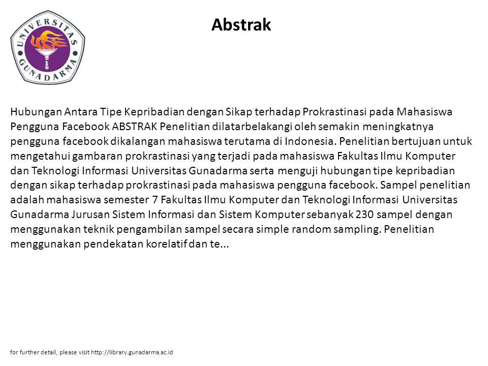 Abstrak Hubungan Antara Tipe Kepribadian dengan Sikap terhadap Prokrastinasi pada Mahasiswa Pengguna Facebook ABSTRAK Penelitian dilatarbelakangi oleh semakin meningkatnya pengguna facebook dikalangan mahasiswa terutama di Indonesia.