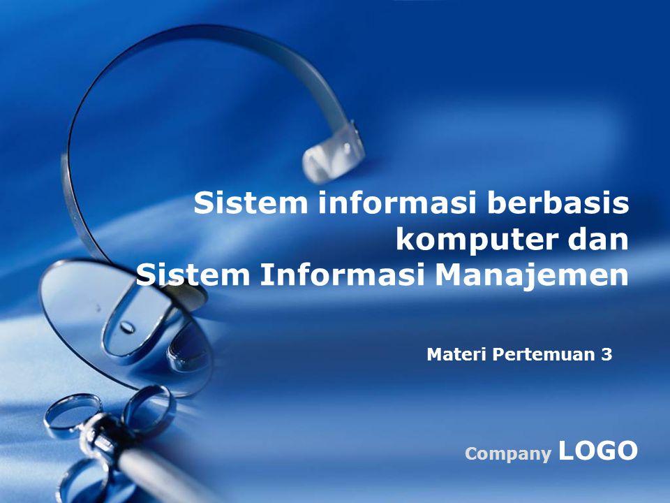 COMPANY LOGO Perkembangan Sistem Informasi Berbasis Komputer  Fokus awal  Awalnya komputer digunakan untuk aplikasi akuntansi (pengolahan data elektronik / EDP),  SIA menghasilkan beberapa informasi sebagai produk sampingan dari proses akuntansi 2