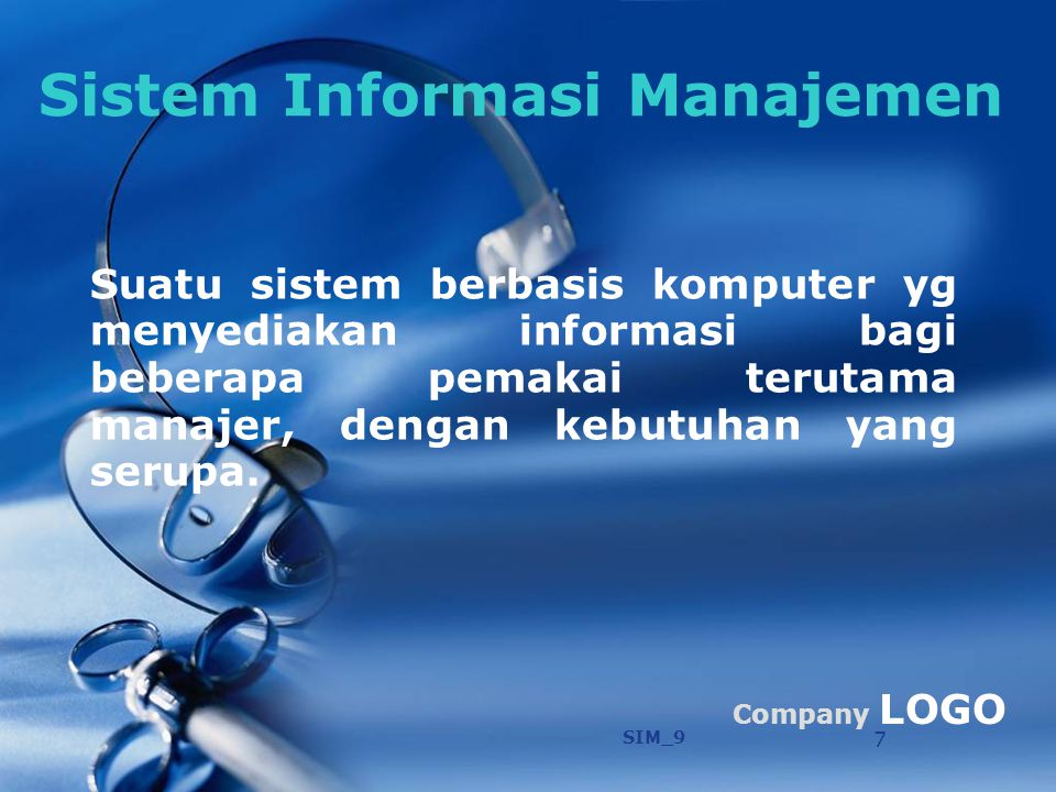 COMPANY LOGO SIM_9 8 Informasi dlm SIM tersedia dlm bentuk : Laporan Periodik Laporan Khusus output dari simulasi matematika Digunakan Untuk Pemecah an Masalah