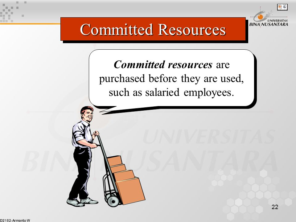 D2182-Armanto W 22 Committed Resources Committed resources are purchased before they are used, such as salaried employees.