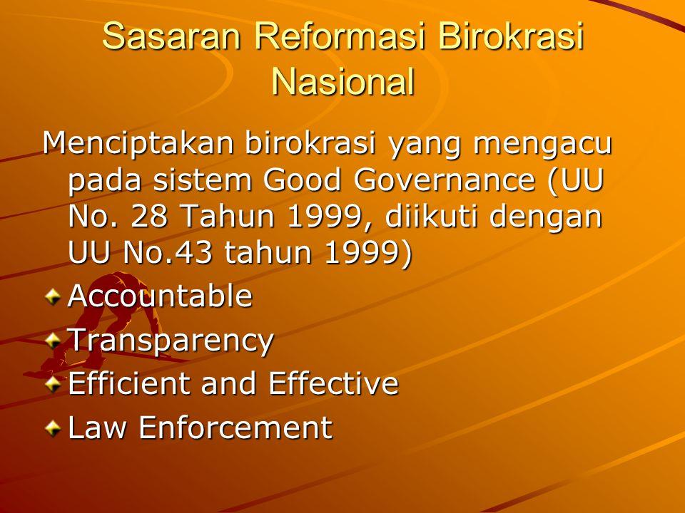 Sasaran Reformasi Birokrasi Nasional Menciptakan birokrasi yang mengacu pada sistem Good Governance (UU No. 28 Tahun 1999, diikuti dengan UU No.43 tah