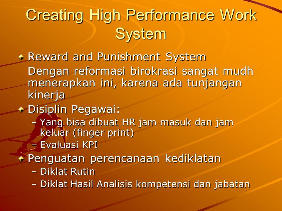 Creating High Performance Work System Reward and Punishment System Dengan reformasi birokrasi sangat mudh menerapkan ini, karena ada tunjangan kinerja