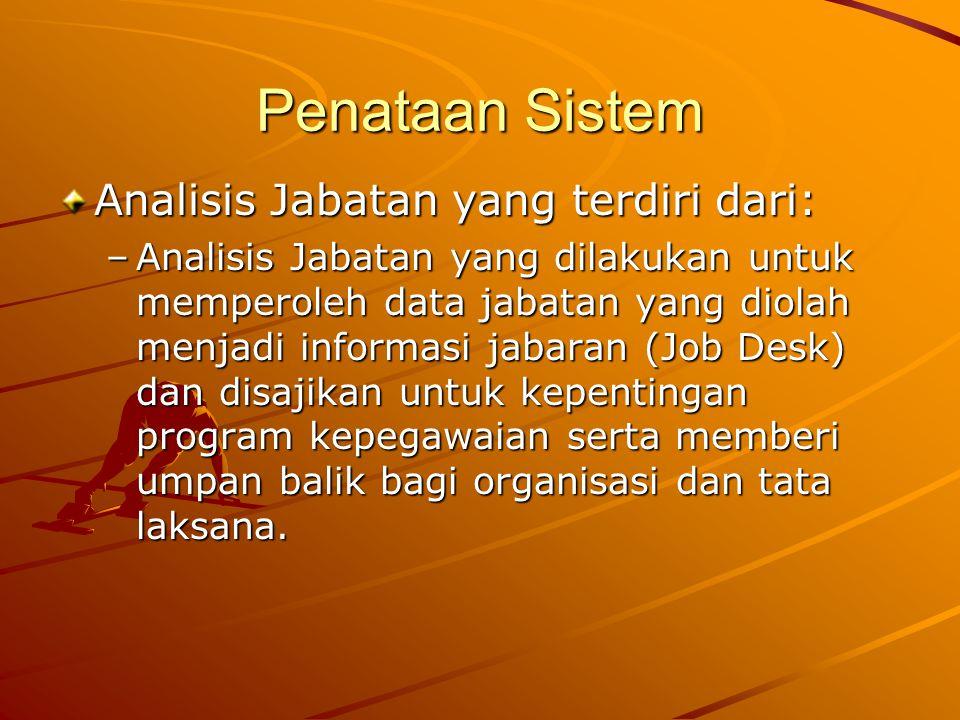 Penataan Sistem Analisis Jabatan yang terdiri dari: –Analisis Jabatan yang dilakukan untuk memperoleh data jabatan yang diolah menjadi informasi jabar