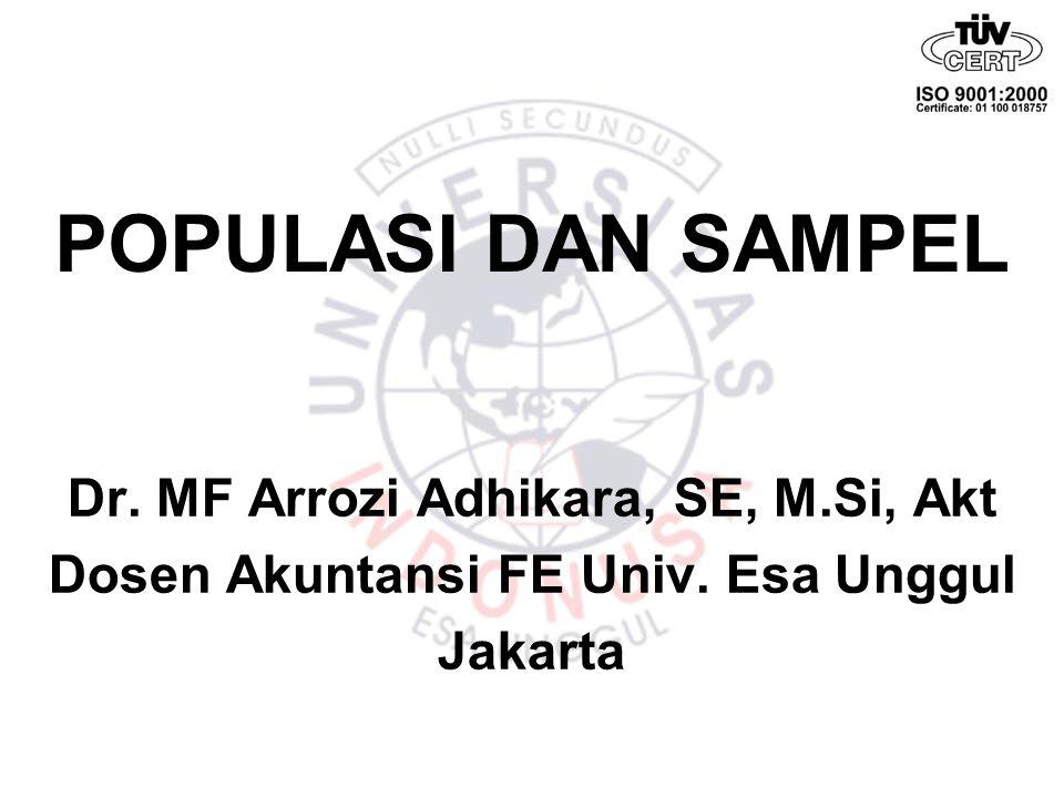 POPULASI DAN SAMPEL Dr. MF Arrozi Adhikara, SE, M.Si, Akt Dosen Akuntansi FE Univ. Esa Unggul Jakarta