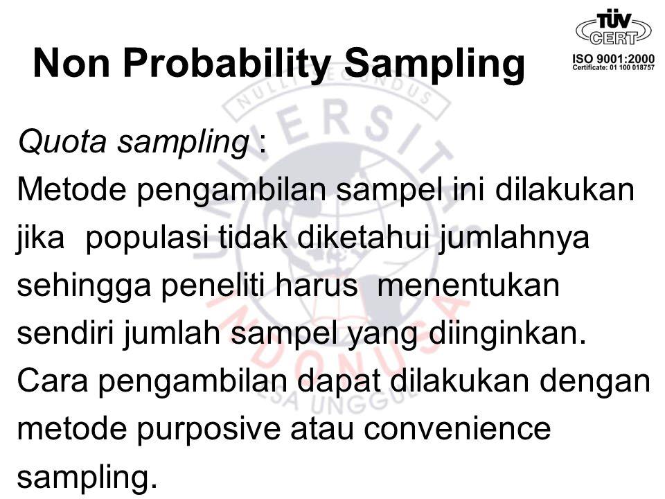 Non Probability Sampling Quota sampling : Metode pengambilan sampel ini dilakukan jika populasi tidak diketahui jumlahnya sehingga peneliti harus mene