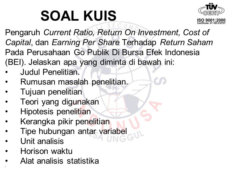 SOAL KUIS Pengaruh Current Ratio, Return On Investment, Cost of Capital, dan Earning Per Share Terhadap Return Saham Pada Perusahaan Go Publik Di Burs