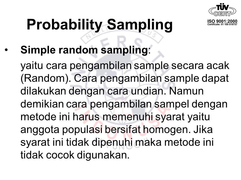 Probability Sampling Simple random sampling: yaitu cara pengambilan sample secara acak (Random). Cara pengambilan sample dapat dilakukan dengan cara u