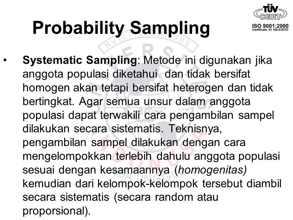 Probability Sampling Systematic Sampling: Metode ini digunakan jika anggota populasi diketahui dan tidak bersifat homogen akan tetapi bersifat heterog
