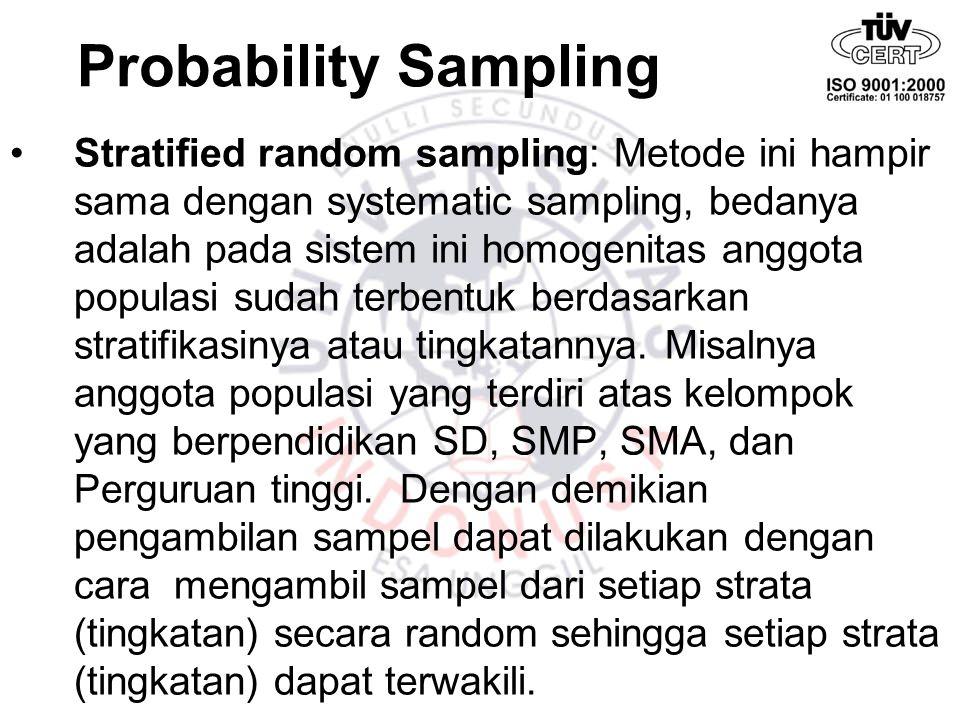 Probability Sampling Stratified random sampling: Metode ini hampir sama dengan systematic sampling, bedanya adalah pada sistem ini homogenitas anggota
