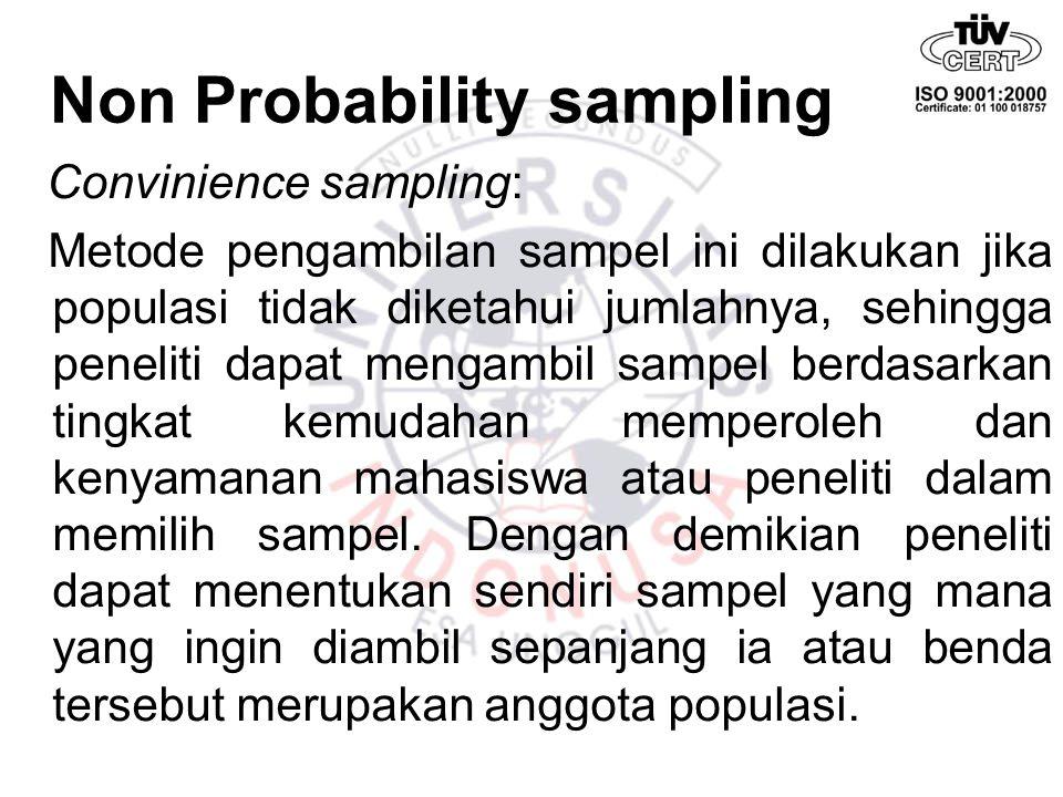 Non Probability sampling Convinience sampling: Metode pengambilan sampel ini dilakukan jika populasi tidak diketahui jumlahnya, sehingga peneliti dapa