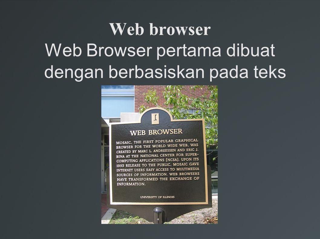Web browser Web Browser pertama dibuat dengan berbasiskan pada teks