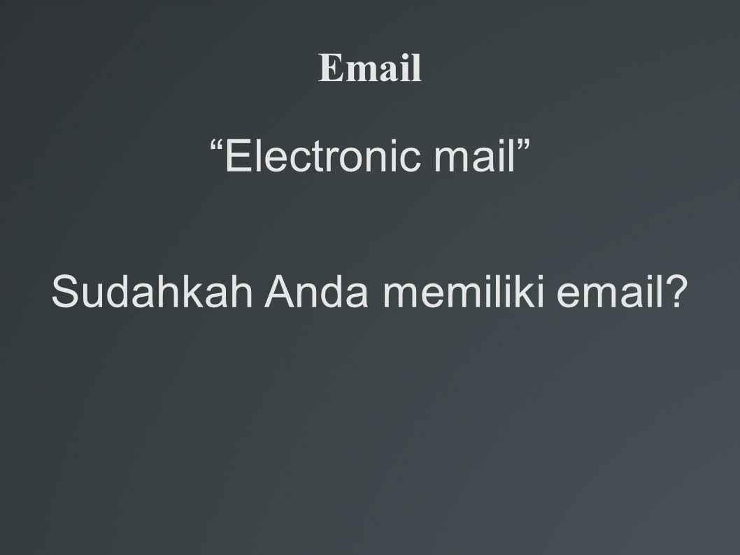 Email Electronic mail Sudahkah Anda memiliki email?