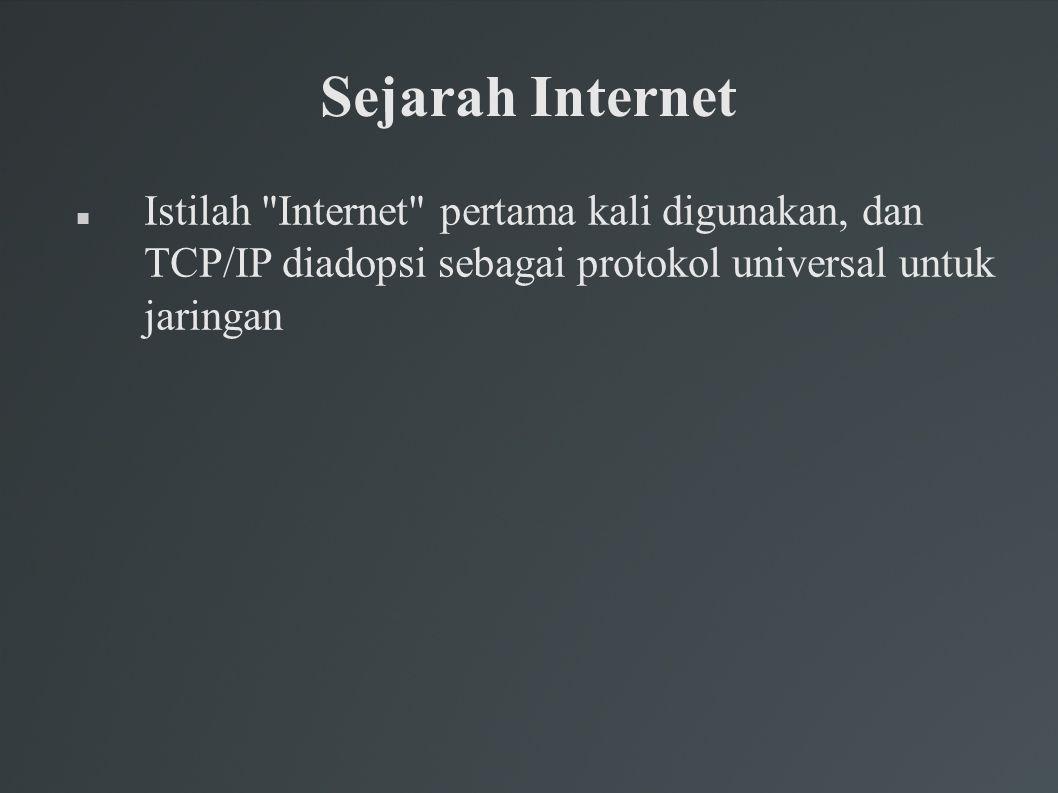 Sejarah Internet Istilah Internet pertama kali digunakan, dan TCP/IP diadopsi sebagai protokol universal untuk jaringan