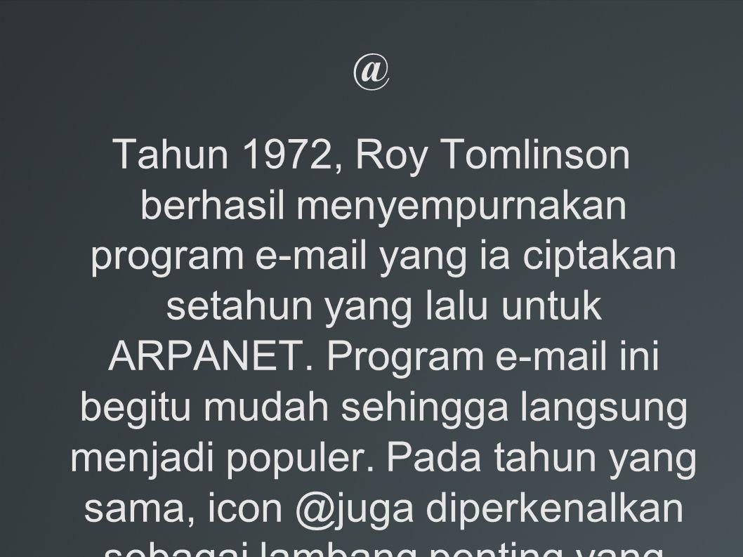 @ Tahun 1972, Roy Tomlinson berhasil menyempurnakan program e-mail yang ia ciptakan setahun yang lalu untuk ARPANET.