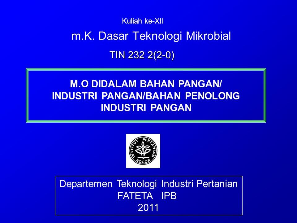 m.K. Dasar Teknologi Mikrobial Departemen Teknologi Industri Pertanian FATETA IPB 2011 TIN 232 2(2-0) M.O DIDALAM BAHAN PANGAN/ INDUSTRI PANGAN/BAHAN