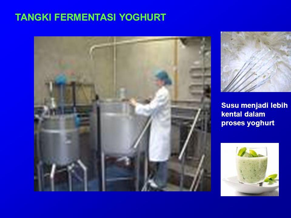 TANGKI FERMENTASI YOGHURT Susu menjadi lebih kental dalam proses yoghurt