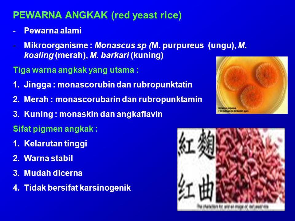 PEWARNA ANGKAK (red yeast rice) -Pewarna alami -Mikroorganisme : Monascus sp (M. purpureus (ungu), M. koaling (merah), M. barkari (kuning) Tiga warna