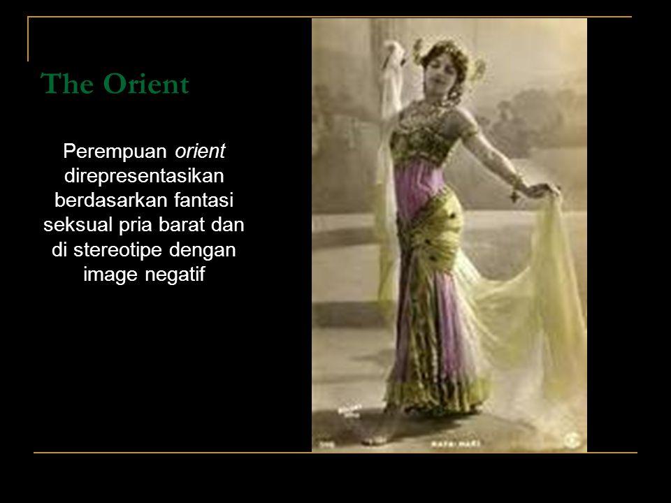 The Orient Perempuan orient direpresentasikan berdasarkan fantasi seksual pria barat dan di stereotipe dengan image negatif